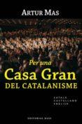 PER UNA GRAN CASA DEL CATALANISME (CAT/CAST/ENG) - 9788492437030 - ARTUR MAS