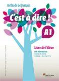 C´EST A DIRE A1 LIVRE ELEVE. - 9788492729630 - VV.AA.