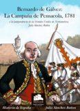 BERNARDO DE GALVEZ: LA CAMPAÑA DE PENSACOLA, 1781 - 9788494586330 - JULIO SANCHEZ BAÑON
