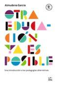 OTRA EDUCACION YA ES POSIBLE: UNA INTRODUCCION A LAS PEDAGOGIAS ALTERNATIVAS - 9788494601330 - ALMUDENA GARCIA
