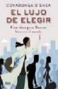 EL LUJO DE ELEGIR: CIEN IDEAS PARA LLEVARSE BIEN CON EL MUNDO - 9788496626430 - COVADONGA OSHEA
