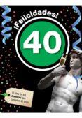 ¡FELICIDADES! 40: EL LIBRO DE LOS HOMBRES QUE CUMPLEN 40 AÑOS - 9788496944930 - VV.AA.