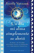 UN DIA MI ALMA SIMPLEMENTE SE ABRIO - 9788497778930 - IYANLA VANZANT