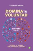DOMINA TU VOLUNTAD: ENTRENA TU CEREBRO PARA CONSEGUIR TUS METAS - 9788499709130 - VICTORIA CADARSO