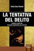 LA TENTATIVA DEL DELITO: ANALISIS A PARTIR DEL CONCEPTO SIGNIFICA TIVO DE LA ACCION - 9789898312730 - PAULO CESAR BUSATO