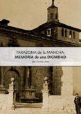 TARAZONA DE LA MANCHA: MEMORIA DE UNA DIGNIDAD (EBOOK) - cdlap00001030 - JOSE GOMEZ URREA