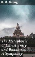Descargar libros en inglés gratis THE METAPHYSIC OF CHRISTIANITY AND BUDDHISM: A SYMPHONY 4057664591340