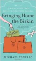 BRINGING HOME THE BIRKIN: MY LIFE IN HOT PURSUIT OF THE WORLD S MOST COVETED HANDBAG - 9780061473340 - MICHAEL TONELLO