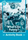 OXFORD READ AND IMAGINE 6. WHAT S SO FUNNY ACTIVITY BOOK - 9780194737340 - VV.AA.