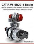 CATIA V5-6R2015 BASICS: SKETCHER WORKBENCH, PART MODELING, ASSEMBLY DESIGN, DRAFTING, SHEET METAL DESIGN, AND SURFACE DESIGN - 9781517309640 - VV.AA.