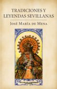 TRADICIONES Y LEYENDAS SEVILLANAS - 9788401379840 - JOSE MARIA DE MENA