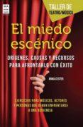 EL MIEDO ESCENICO: ORIGENES, CAUSAS Y RECURSOS PARA AFRONTARLO CO N EXITO - 9788415256540 - ANNA CESTER