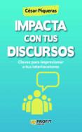 IMPACTA CON TUS DISCURSOS - 9788416115440 - CESAR PIQUERAS