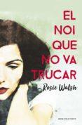 EL NOI QUE NO VA TRUCAR - 9788416930340 - ROSIE WALSH