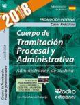 CUERPO DE TRAMITACION PROCESAL Y ADMINISTRATIVA: ADMINISTRACION DE JUSTICIA. CASOS PRACTICOS. PROMOCION INTERNA. 2018 - 9788417287740 - VV.AA.