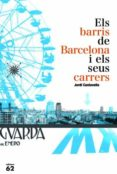 ELS BARRIS DE BARCELONA I ELS SEUS CARRERS - 9788429763140 - JORDI CANTAVELLA I CUSO