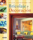 ATLAS ILUSTRADO DE BRICOLAJE Y DECORACION - 9788430546640 - ISABEL ORTIZ