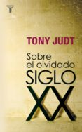 SOBRE EL OLVIDADO SIGLO XX - 9788430606740 - TONY JUDT