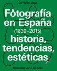 FOTOGRAFIA EN ESPAÑA (1839-2015): HISTORIA, TENDENCIAS, ESTETICAS - 9788437637440 - CARMELO VEGA