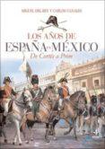 LOS AÑOS DE ESPAÑA EN MEXICO: DE CORTES A PRIM - 9788441426740 - MIGUEL DEL REY
