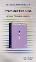 PREMIERE PRO CS4 (GUIA PRACTICA) - 9788441525740 - ANTONIO PANIAGUA NAVARRO