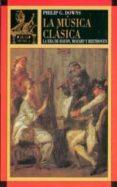 LA MUSICA CLASICA: LA ERA DE HAYDN, MOZART Y BEETHOVEN - 9788446007340 - PHILIP G. DOWNS