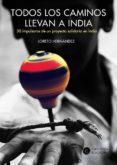 TODOS LOS CAMINOS LLEVAN A INDIA - 9788460892540 - LORETO HERNANDEZ