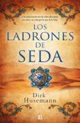 LOS LADRONES DE SEDA - 9788466663540 - DIRK HUSSEMANN