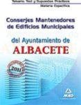 CONSERJES MANTENEDORES DE EDIFICIOS MUNICIPALES DEL AYUNTAMIENTO DE ALBACETE. TEMARIO, TEST Y SUPUESTOS PRÁCTICOS DE LA MATERIA ESPECIFICA - 9788467659740 - VV.AA.