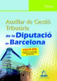 AUXILIAR DE GESTIO TRIBUTARIA DE LA DIPUTACIO DE BARCELONA. TEST - 9788467661040 - VV.AA.