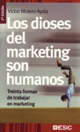 LOS DIOSES DEL MARKETING SON HUMANOS: TREINTA FORMAS DE TRABAJAR EN MARKETING - 9788473565240 - VICTOR MANUEL MOLERO AYALA