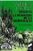 AMERICA LATINA, SIGLO XX: LA BUSQUEDA DE LA DEMOCRACIA - 9788477381440 - CARLOS DANIEL MALAMUD RIKLES
