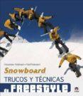 SNOWBOARD: TRUCOS Y TECNICAS DE FREESTYLE - 9788479028640 - ALEXANDER ROTTMANN