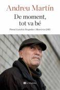 DE MOMENT, TOT VA BE (PREMI GRAZIEL DE BIOGRAFIES I MEMORIES 2015) - 9788482648040 - ANDREU MARTIN