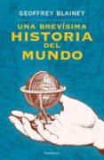 UNA BREVISIMA HISTORIA DEL MUNDO - 9788483077740 - GEOFFREY BLAINEY