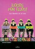 LOCOS POR ELLOS: LOS BEATLES EN EL CINE - 9788489790940 - RAMON ROBERT