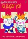 AJEDREZ PARA NIÑOS 1 ¡A JUGAR YA! - 9788493290740 - CARLOS GARCIA PALERMO