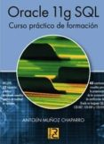 ORACLE 11G SQL: CURSO PRACTICO DE FORMACION - 9788493831240 - ANTOLIN MUÑOZ