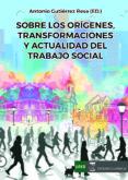 SOBRE LOS ORIGENES, TRANSFORMACIONES Y ACTUALIDAD DEL TRABAJO SOCIAL - 9788494698040 - ANTONIO GUTIERREZ RESA