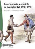 LA ECONOMIA ESPAÑOLA EN LOS SIGLOS XVI, XVII Y XVIII - 9788497390040 - MAXIMO GARCIA FERNANDEZ