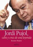 JORDI PUJOL, CARA Y CRUZ DE UNA LEYENDA - 9788497431040 - RAMON PEDROS
