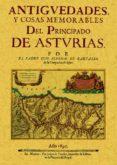 ANTIGÜEDADES Y COSAS MEMORABLES DEL PRINCIPADO DE ASTURIAS - 9788497611640 - LUIS ALFONSO DE CARVALLO