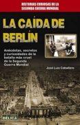 LA CAIDA DE BERLIN - 9788499173740 - JOSE LUIS CABALLERO