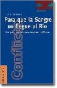 PARA QUE LA SANGRE LLEGUE AL RIO UNA GUIA PRACTICA PARA RESOLVER CONFLICTOS - 9789506412340 - CARL A. ALAIKEU