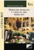 DERECHO ROMANO Y CIENCIA DEL DERECHO - 9789567799640 - FRANCISCO CUENA BOY