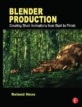 blender production: creating short animations from start to finis h-roland hess-9780240821450