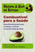 RESUMO & GUIA DE ESTUDO: COMBUSTÍVEL PARA A SAÚDE: DIETA REVOLUCIONÁRIA PARA COMBATER O CÂNCER (EBOOK) - 9781547510450