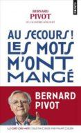 AU SECOURS ! LES MOTS M ONT MANGE - 9782757864050 - BERNARD PIVOT