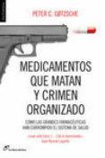 MEDICAMENTOS QUE MATAN Y CRIMEN ORGANIZADO - 9788415070450 - PETER C. GOTZSCHE