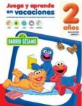 JUEGA Y APRENDE EN VACACIONES 2 AÑOS, BARRIO SESAMO - 9788416122950 - VV.AA.